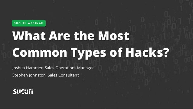 What Are the Most Common Types of Hacks? Joshua Hammer, Sales Operations Manager Stephen Johnston, Sales Consultant S U C ...