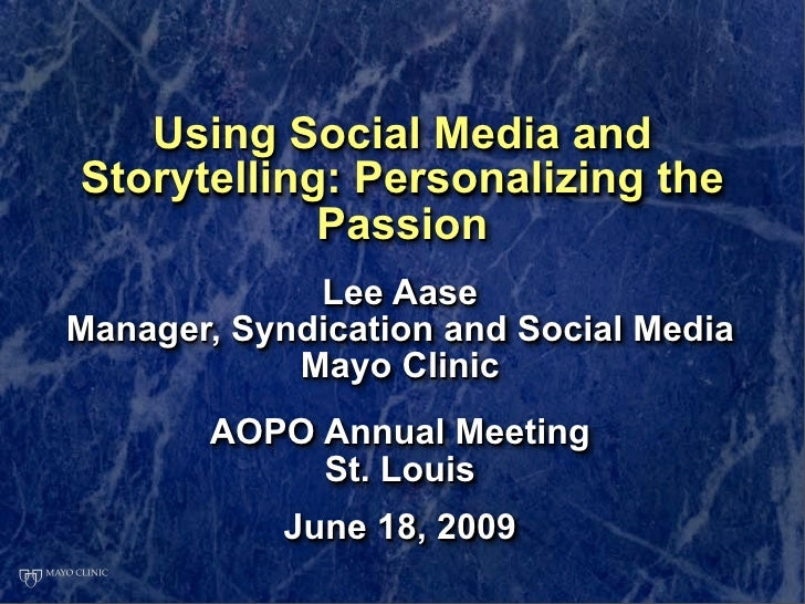 Using Social Media and Storytelling: Personalizing the             Passion              Lee Aase Manager, Syndication and ...