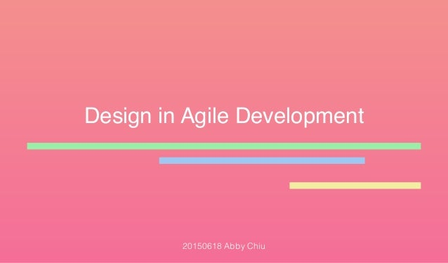 Design in Agile Development 20150618 Abby Chiu