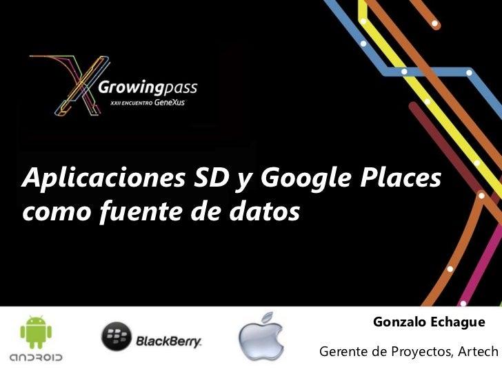 Aplicaciones SD y Google Placescomo fuente de datos                             Gonzalo Echague                     Gerent...