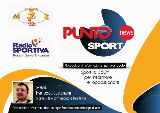 Conduce: Francesco Costanzini Giornalista e comunicatore free lance news Rotocalco di informazione sportiva locale Sport a...