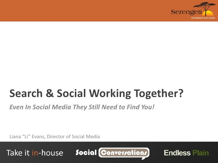 "Search & Social Working Together?<br />Even In Social Media They Still Need to Find You!<br />Liana ""Li"" Evans, Director o..."