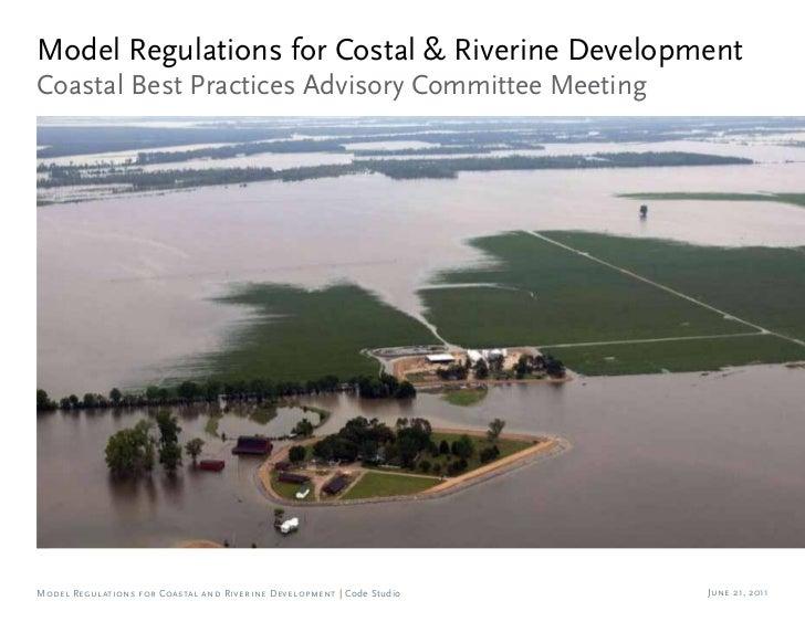 Model Regulations for Costal & Riverine DevelopmentCoastal Best Practices Advisory Committee MeetingModel Regulations for ...