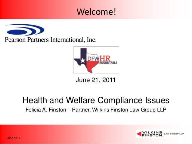 Welcome!  June 21, 2011  Health and Welfare Compliance Issues Felicia A. Finston – Partner, Wilkins Finston Law Group LLP ...