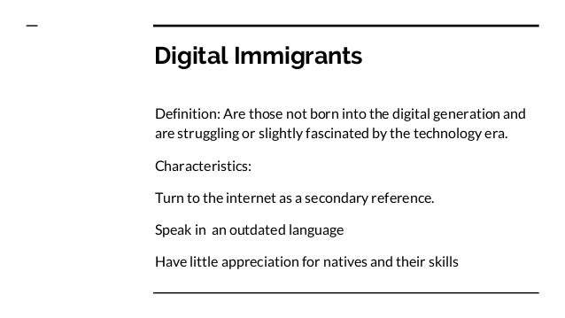 digital natives immigrants Learn the difference between digital natives vs digital immigrants, technology  natives & technology immigrants from ball state university's.