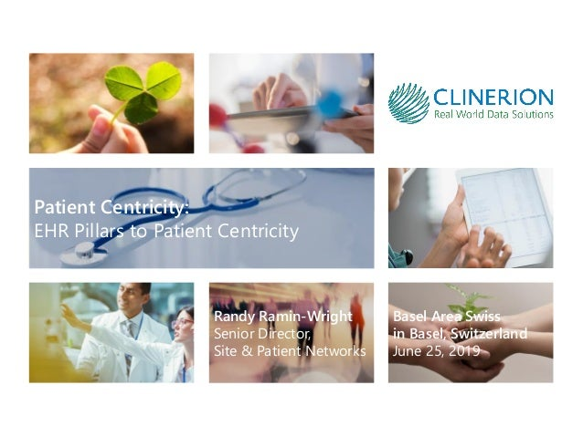 Basel Area Swiss in Basel, Switzerland June 25, 2019 Patient Centricity: EHR Pillars to Patient Centricity Randy Ramin-Wri...