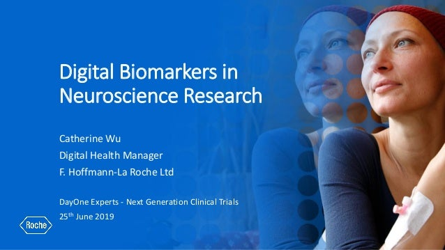 Digital Biomarkers in Neuroscience Research Catherine Wu Digital Health Manager F. Hoffmann-La Roche Ltd DayOne Experts - ...