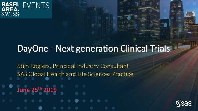 Copyright © SAS Institute Inc. All rights reserved. 1 DayOne - Next generation Clinical Trials Stijn Rogiers, Principal In...