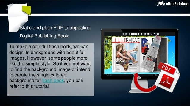 Static and plain PDF to appealingDigital Publishing BookTo make a colorful flash book, we candesign its background with be...