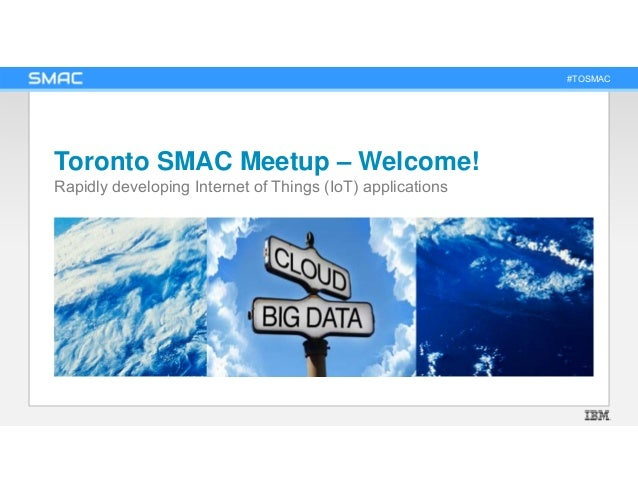 #TOSMAC Toronto SMAC Meetup – Welcome! Rapidly developing Internet of Things (IoT) applications