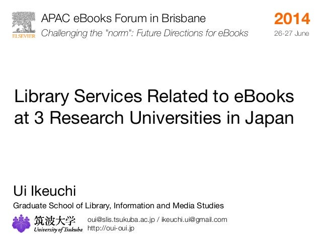APAC eBooks Forum in Brisbane  Library Services Related to eBooks  at 3 Research Universities in Japan  Ui Ikeuchi  Gradua...