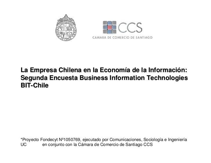 La Empresa Chilena en la Economía de la Información: Segunda Encuesta Business Information Technologies BIT-Chile     *Pro...