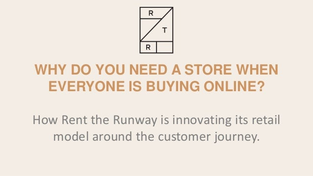 WHY DO YOU NEED A STORE WHEN EVERYONE IS BUYING ONLINE? How Rent the Runway is innovating its retail model around the cust...