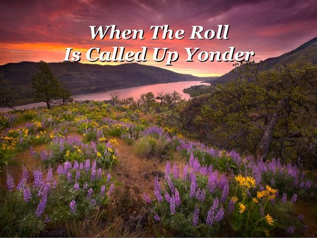 When The RollWhen The Roll Is Called Up YonderIs Called Up Yonder