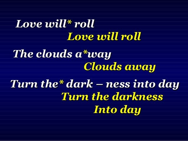I'm soI'm so** gladglad I'm so gladI'm so glad I now canI now can** saysay I can sayI can say Love willLove will** rollrol...