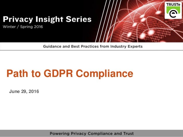 1 vPrivacy Insight Series - truste.com/insightseries v Path to GDPR Compliance June 29, 2016