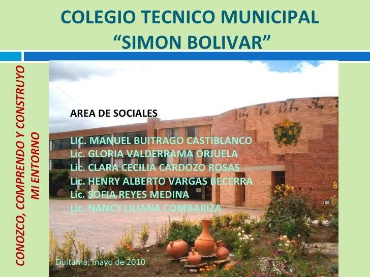 "COLEGIO TECNICO MUNICIPAL  ""SIMON BOLIVAR"" AREA DE SOCIALES LIC. MANUEL BUITRAGO CASTIBLANCO Lic. GLORIA VALDERRAMA ORJUEL..."