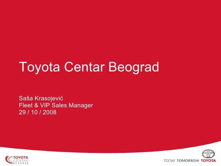 Toyota Centar Beograd Saša Krasojević Fleet & VIP Sales Manager 29  /  10  /  2008