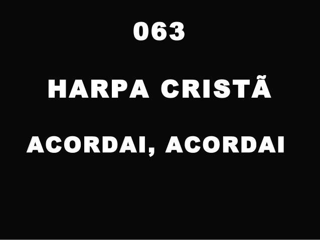 063 HARPA CRISTÃ ACORDAI, ACORDAI
