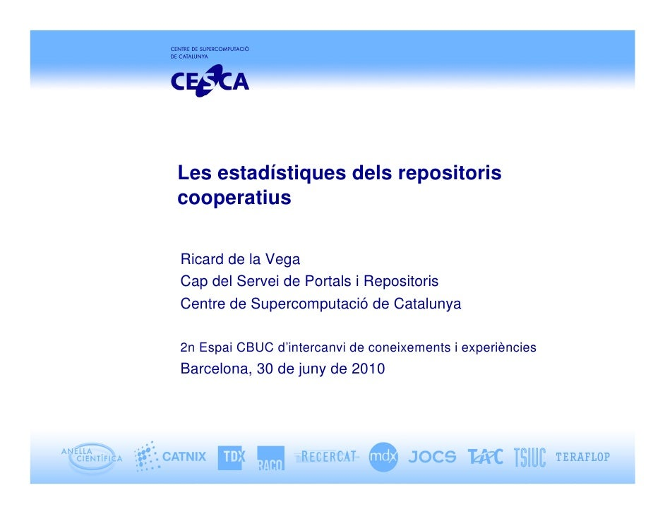 Les estadístiques dels repositoris cooperatius  Ricard de la Vega Cap del Servei de Portals i Repositoris Centre de Superc...