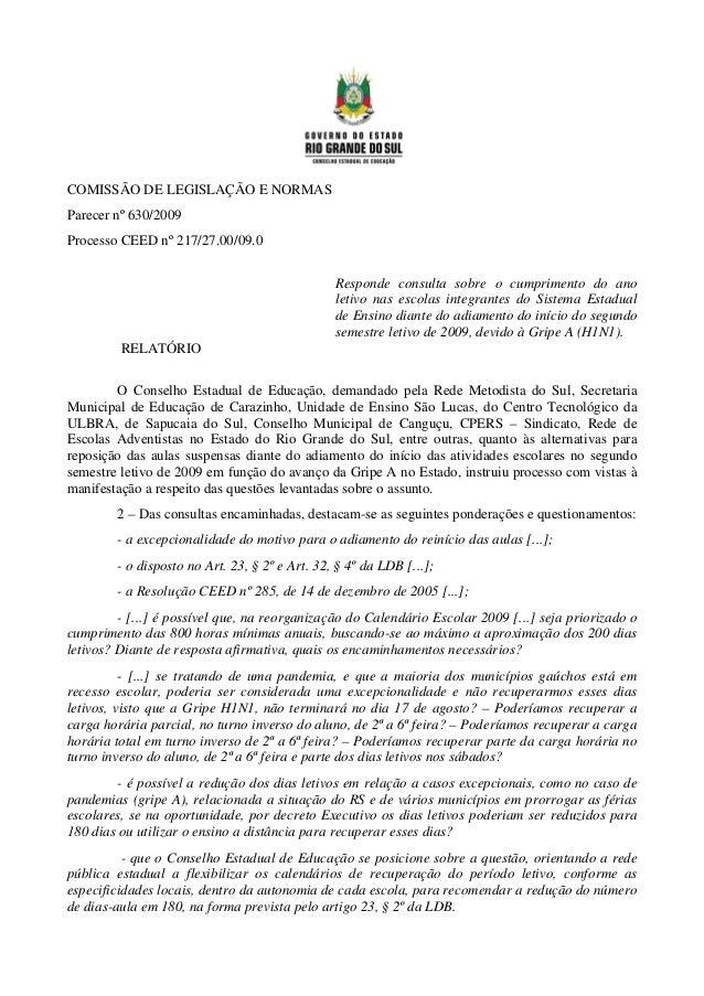 COMISSÃO DE LEGISLAÇÃO E NORMAS Parecer nº 630/2009 Processo CEED nº 217/27.00/09.0 Responde consulta sobre o cumprimento ...