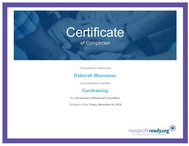 Certificate of Completion This certificate confirms that Deborah Mousseau has successfully completed Fundraising By: Corne...