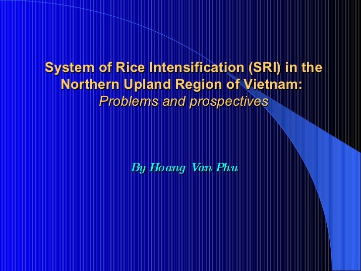 System of Rice Intensification (SRI) in the Northern Upland Region of Vietnam:   Problems and prospectives By Hoang Van Phu