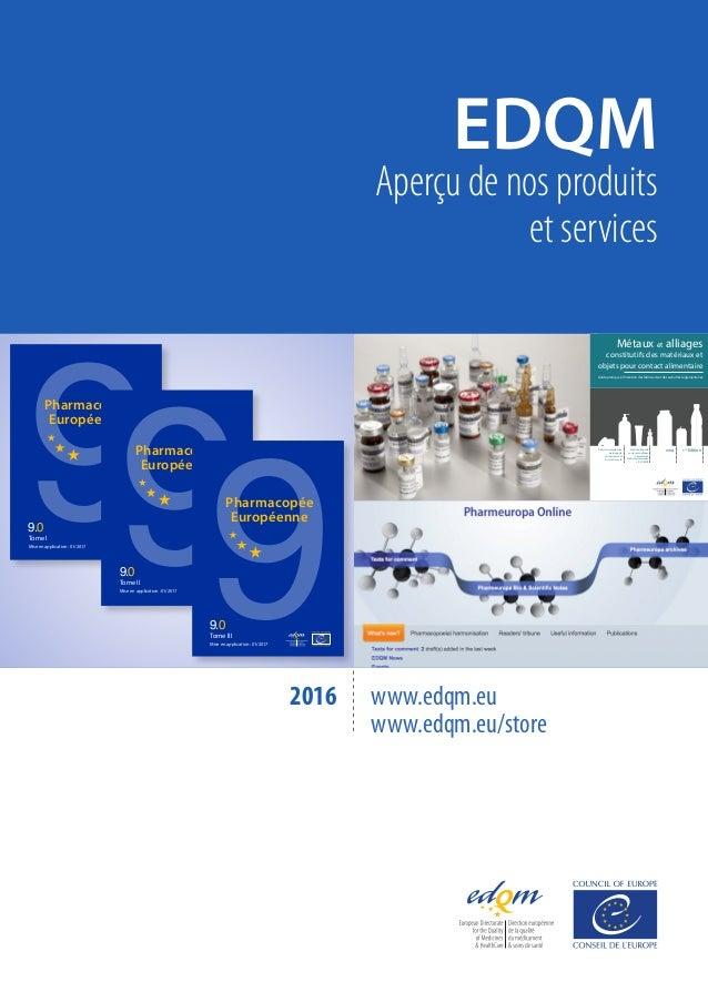 EDQM Aperçu de nos produits et services www.edqm.eu www.edqm.eu/store 2016 Métaux et alliages constitutifs des matériaux e...