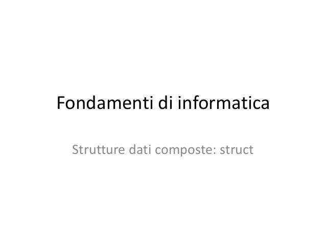 Fondamenti di informatica Strutture dati composte: struct