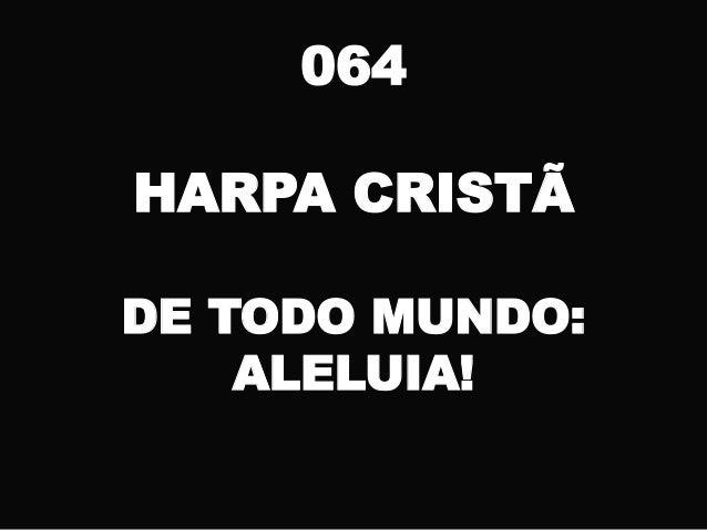064 HARPA CRISTÃ DE TODO MUNDO: ALELUIA!