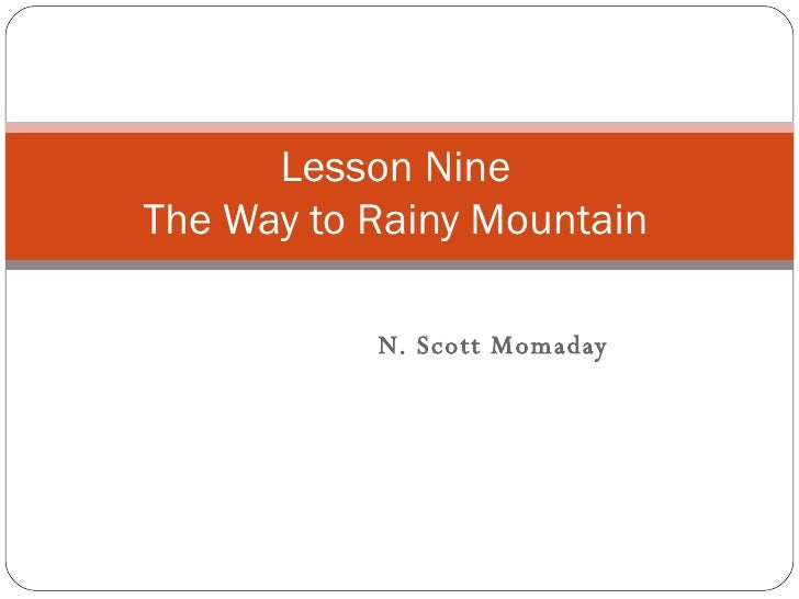 N. Scott Momaday Lesson Nine The Way to Rainy Mountain