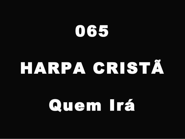 065 HARPA CRISTÃ Quem Irá