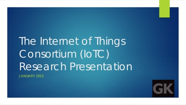 The Internet of Things Consortium (IoTC) Research Presentation JANUARY 2015