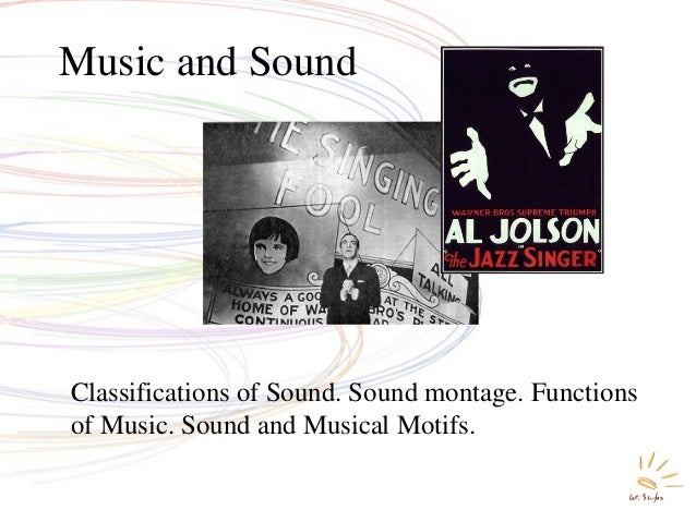 Music and Sound  Classifications of Sound. Sound montage. Functions of Music. Sound and Musical Motifs.