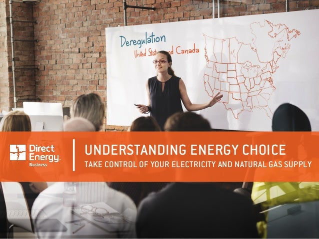 UNDERSTANDING ENERGY CHOICE TAKE CONTROL OF YOUR ELECTRICITY AND NATURAL GAS SUPPLY