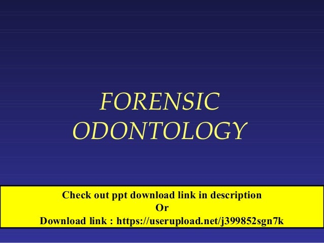 Forensic Odontology Or Forensic Dentistry