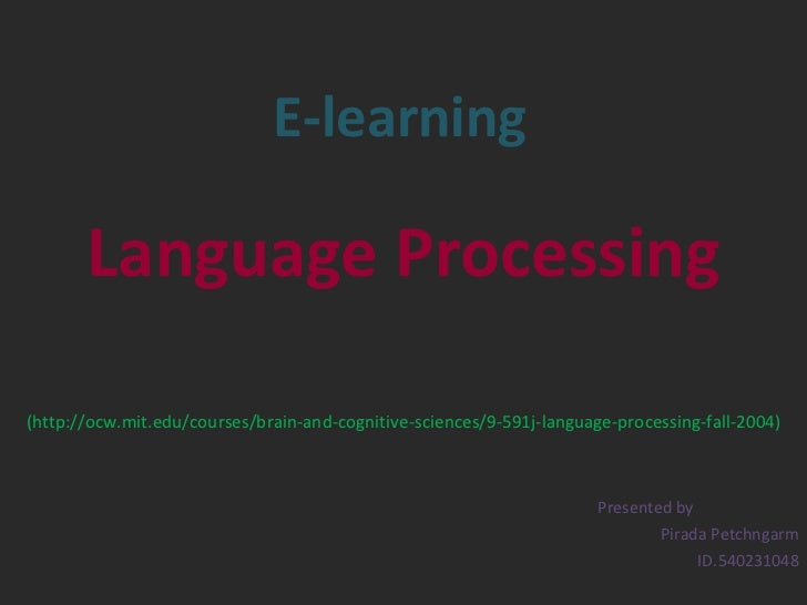 E-learning Language Processing   (http://ocw.mit.edu/courses/brain-and-cognitive-sciences/9-591j-language-processing-fall-...