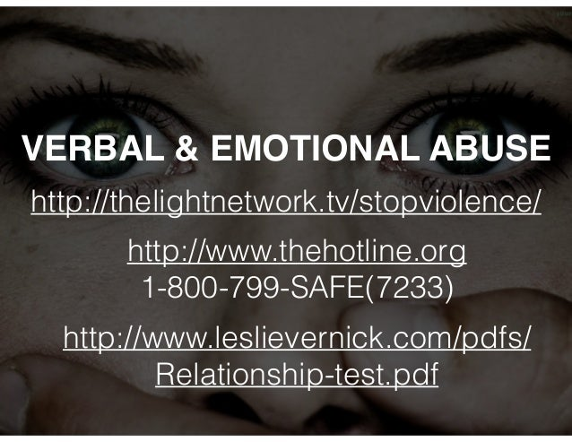 VERBAL & EMOTIONAL ABUSE  http://thelightnetwork.tv/stopviolence/  http://www.thehotline.org  1-800-799-SAFE(7233)  http:/...