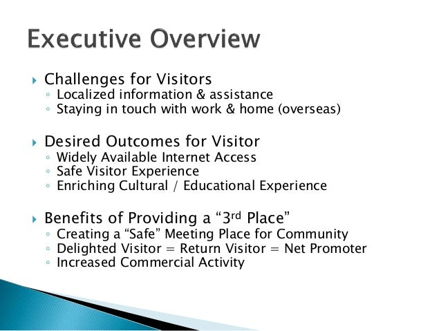  Challenges for Visitors ◦ Localized information & assistance ◦ Staying in touch with work & home (overseas)  Desired Ou...