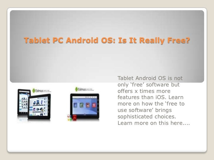 Tablet PC Android OS: Is It Really Free?<br />Tablet Android OS is not only 'free' software but offers x times more featur...