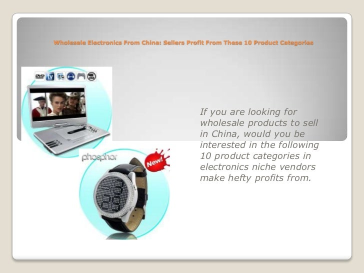 Wholesale Electronics From China: Sellers Profit From These 10 Product Categories<br />If you are looking for wholesale pr...