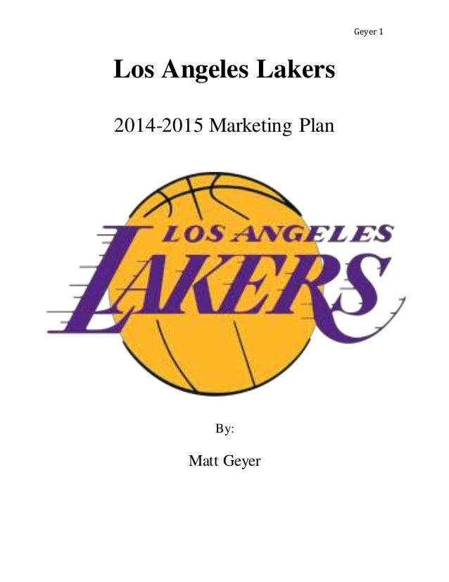 Geyer 1 Los Angeles Lakers 2014-2015 Marketing Plan By: Matt Geyer