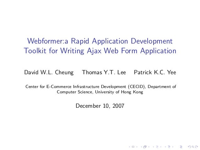 Webformer:a Rapid Application DevelopmentToolkit for Writing Ajax Web Form ApplicationDavid W.L. Cheung         Thomas Y.T...