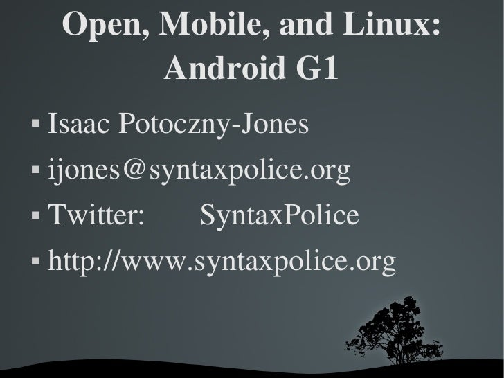 Open,Mobile,andLinux:            AndroidG1     IsaacPotocznyJones        ijones@syntaxpolice.org        Twitter:...