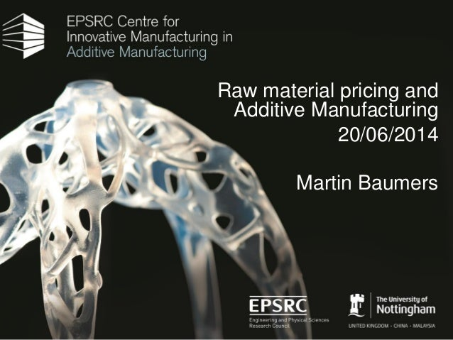 Raw material pricing and Additive Manufacturing 20/06/2014 Martin Baumers