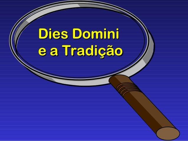 Dies DominiDies Domini e a Tradiçãoe a Tradição