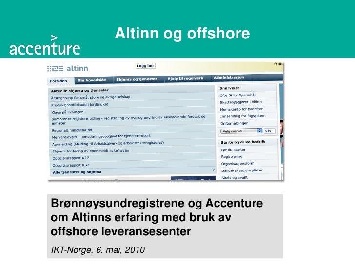 Altinn og offshore     Brønnøysundregistrene og Accenture om Altinns erfaring med bruk av offshore leveransesenter IKT-Nor...