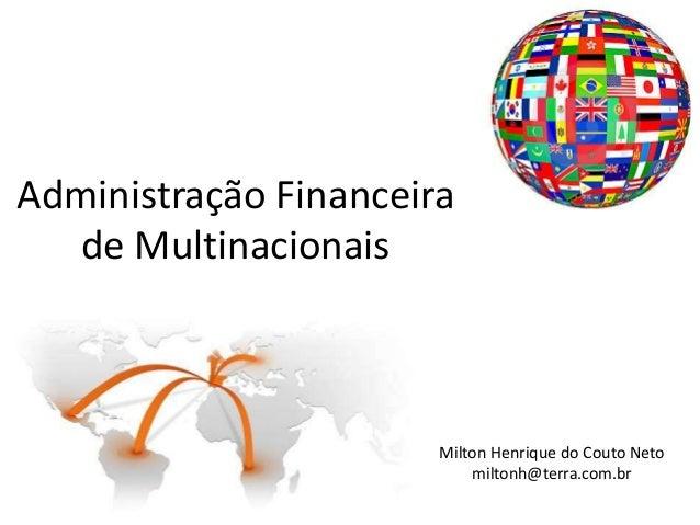 Administração Financeira  de Multinacionais                       Milton Henrique do Couto Neto                           ...