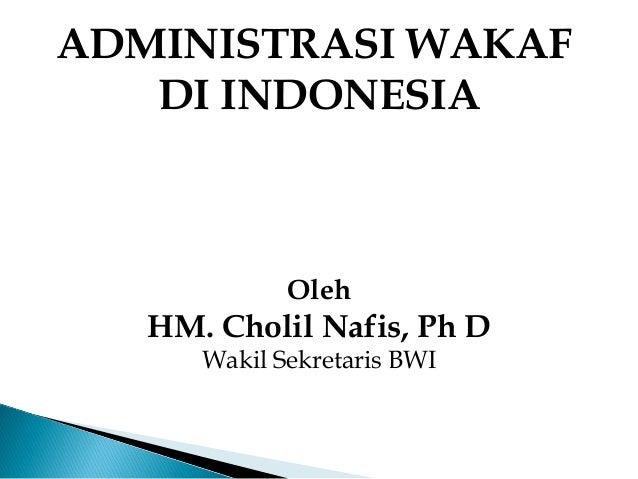 ADMINISTRASI WAKAF DI INDONESIA Oleh HM. Cholil Nafis, Ph D Wakil Sekretaris BWI