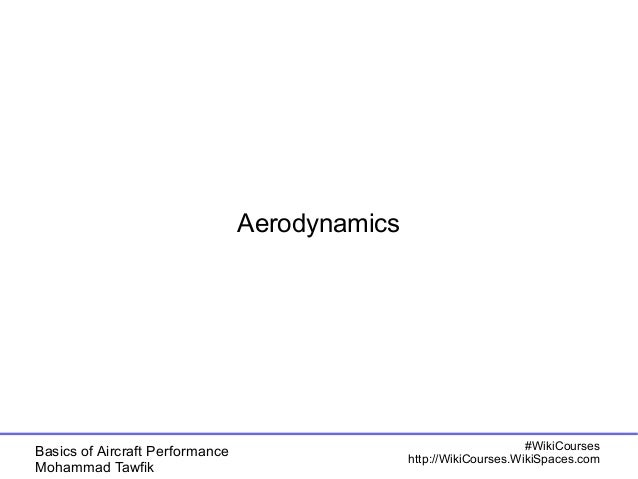 Basics of Aircraft Performance  Mohammad Tawfik  #WikiCourses  http://WikiCourses.WikiSpaces.com  Aerodynamics